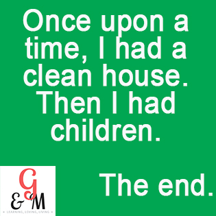 Once upon a time I had a clean house. Then I had kids.