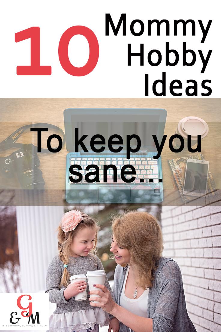 10 Mommy Hobby Ideaa to Keep You Sane
