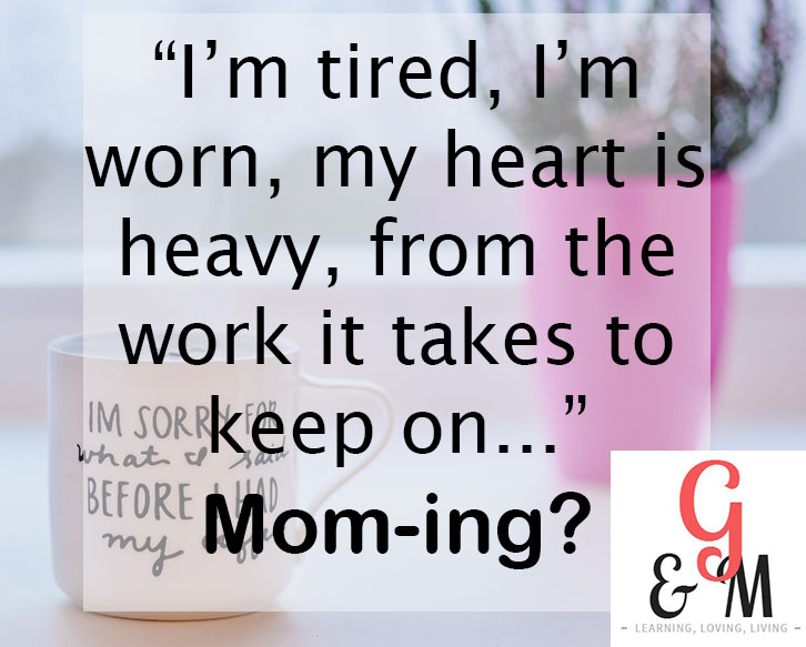 Are you tired and worn? Being a mom is tough